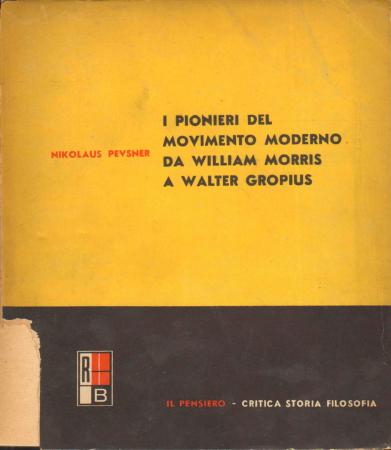 I pionieri del movimento moderno da William Morris a Walter Gropius